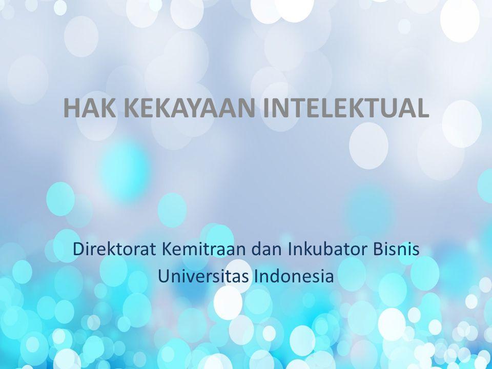 HAK KEKAYAAN INTELEKTUAL Direktorat Kemitraan dan Inkubator Bisnis Universitas Indonesia