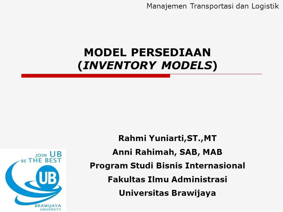 MODEL PERSEDIAAN (INVENTORY MODELS) Rahmi Yuniarti,ST.,MT Anni Rahimah, SAB, MAB Program Studi Bisnis Internasional Fakultas Ilmu Administrasi Univers