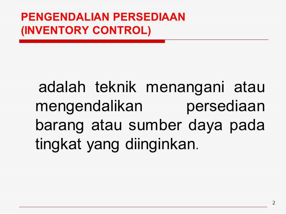 2 PENGENDALIAN PERSEDIAAN (INVENTORY CONTROL) adalah teknik menangani atau mengendalikan persediaan barang atau sumber daya pada tingkat yang diingink