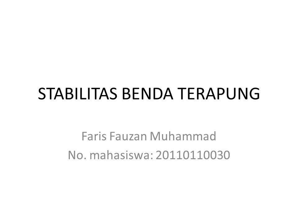 STABILITAS BENDA TERAPUNG Faris Fauzan Muhammad No. mahasiswa: 20110110030