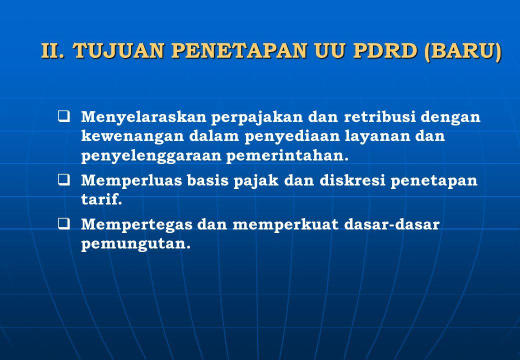 II. TUJUAN PENETAPAN UU PDRD (BARU)  Menyelaraskan perpajakan dan retribusi dengan kewenangan dalam penyediaan layanan dan penyelenggaraan pemerintah