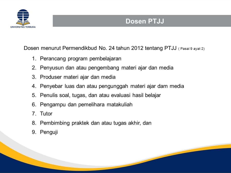 Dosen PTJJ Dosen menurut Permendikbud No. 24 tahun 2012 tentang PTJJ ( Pasal 9 ayat 2) 1.Perancang program pembelajaran 2.Penyusun dan atau pengembang