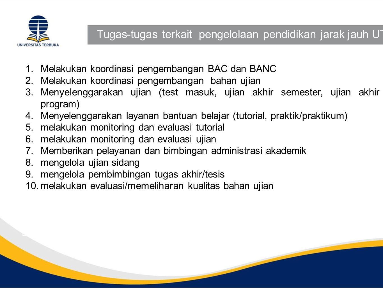 Tugas-tugas terkait pengelolaan pendidikan jarak jauh UT 1.Melakukan koordinasi pengembangan BAC dan BANC 2.Melakukan koordinasi pengembangan bahan uj
