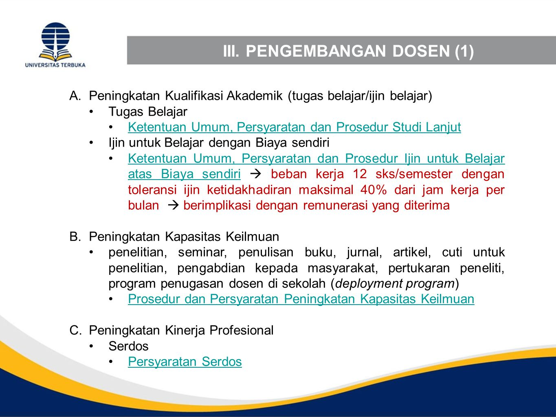 III. PENGEMBANGAN DOSEN (1) A.Peningkatan Kualifikasi Akademik (tugas belajar/ijin belajar) Tugas Belajar Ketentuan Umum, Persyaratan dan Prosedur Stu