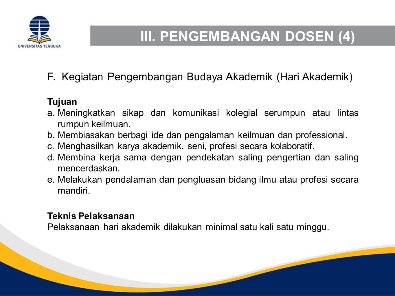 III. PENGEMBANGAN DOSEN (4) F. Kegiatan Pengembangan Budaya Akademik (Hari Akademik) Tujuan a.Meningkatkan sikap dan komunikasi kolegial serumpun atau