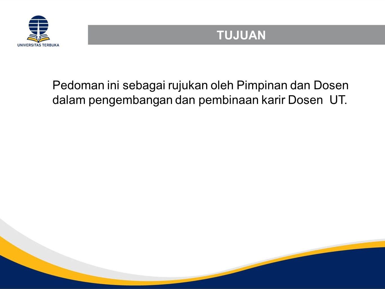 TUJUAN Pedoman ini sebagai rujukan oleh Pimpinan dan Dosen dalam pengembangan dan pembinaan karir Dosen UT.