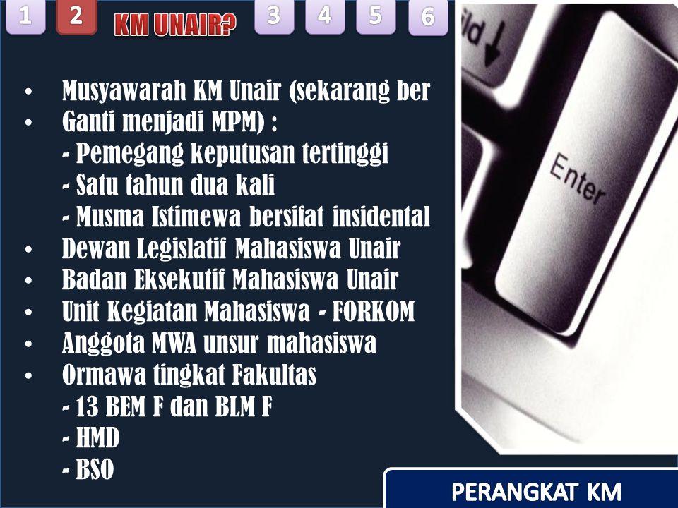 Musyawarah KM Unair (sekarang ber Ganti menjadi MPM) : - Pemegang keputusan tertinggi - Satu tahun dua kali - Musma Istimewa bersifat insidental Dewan