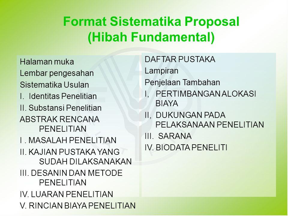 Format Sistematika Proposal (Hibah Fundamental) Halaman muka Lembar pengesahan Sistematika Usulan I. Identitas Penelitian II. Substansi Penelitian ABS