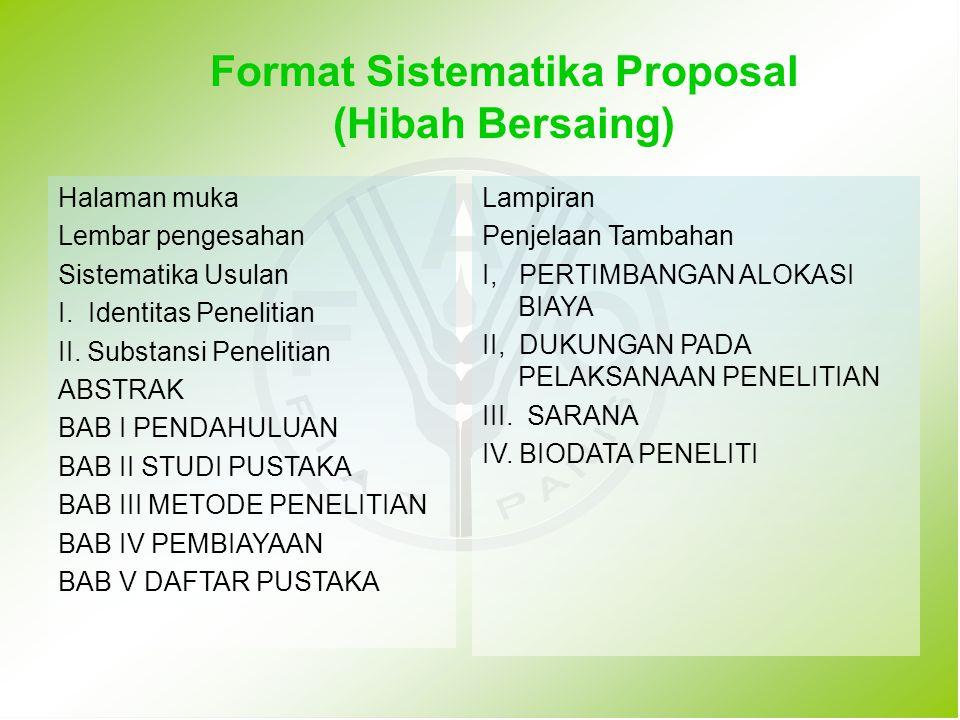 Format Sistematika Proposal (Hibah Bersaing) Halaman muka Lembar pengesahan Sistematika Usulan I. Identitas Penelitian II. Substansi Penelitian ABSTRA
