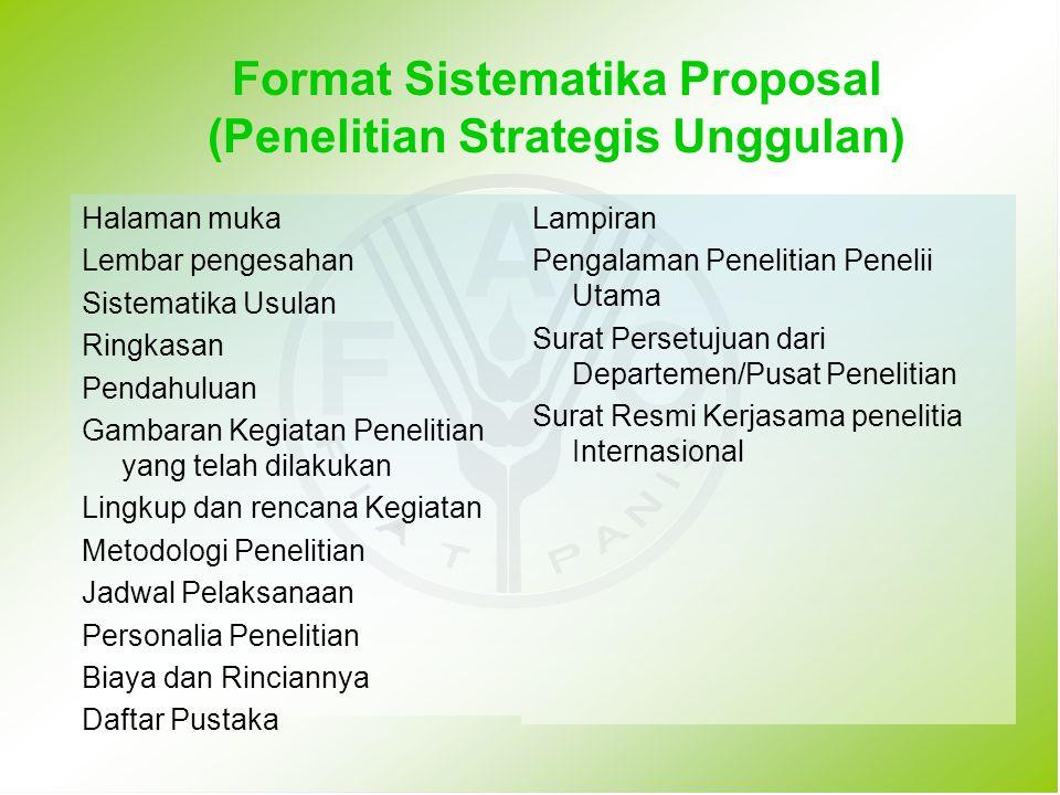 Format Sistematika Proposal (Penelitian Strategis Unggulan) Halaman muka Lembar pengesahan Sistematika Usulan Ringkasan Pendahuluan Gambaran Kegiatan