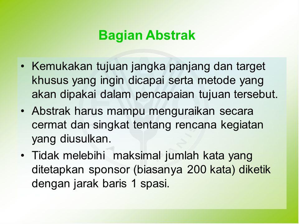 Bagian Abstrak Kemukakan tujuan jangka panjang dan target khusus yang ingin dicapai serta metode yang akan dipakai dalam pencapaian tujuan tersebut. A