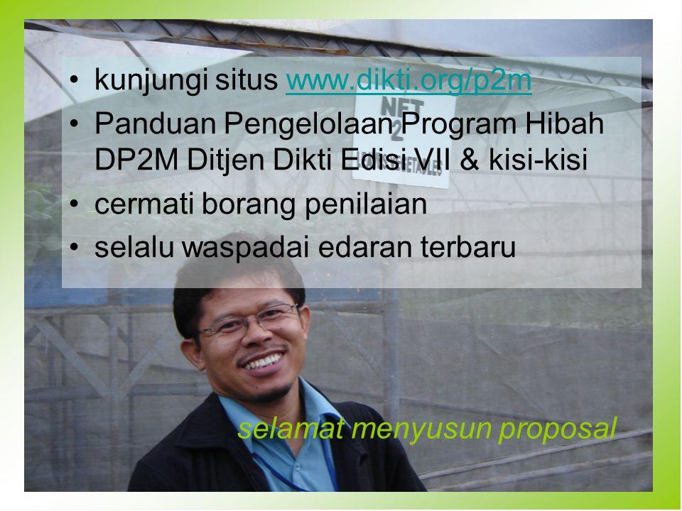 kunjungi situs www.dikti.org/p2mwww.dikti.org/p2m Panduan Pengelolaan Program Hibah DP2M Ditjen Dikti Edisi VII & kisi-kisi cermati borang penilaian s
