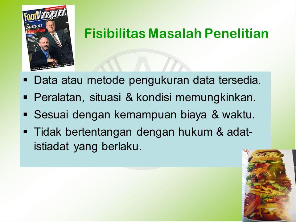 Fisibilitas Masalah Penelitian  Data atau metode pengukuran data tersedia.  Peralatan, situasi & kondisi memungkinkan.  Sesuai dengan kemampuan bia