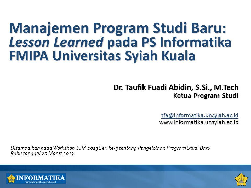 Dr. Taufik Fuadi Abidin, S.Si., M.Tech Ketua Program Studi tfa@informatika.unsyiah.ac.id www.informatika.unsyiah.ac.id Manajemen Program Studi Baru: L