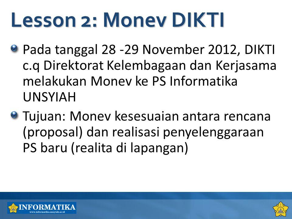 Pada tanggal 28 -29 November 2012, DIKTI c.q Direktorat Kelembagaan dan Kerjasama melakukan Monev ke PS Informatika UNSYIAH Tujuan: Monev kesesuaian a