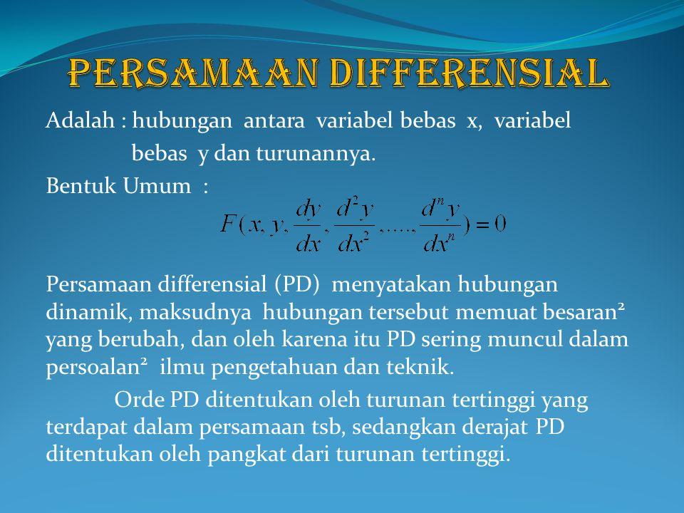 Adalah : hubungan antara variabel bebas x, variabel bebas y dan turunannya. Bentuk Umum : Persamaan differensial (PD) menyatakan hubungan dinamik, mak