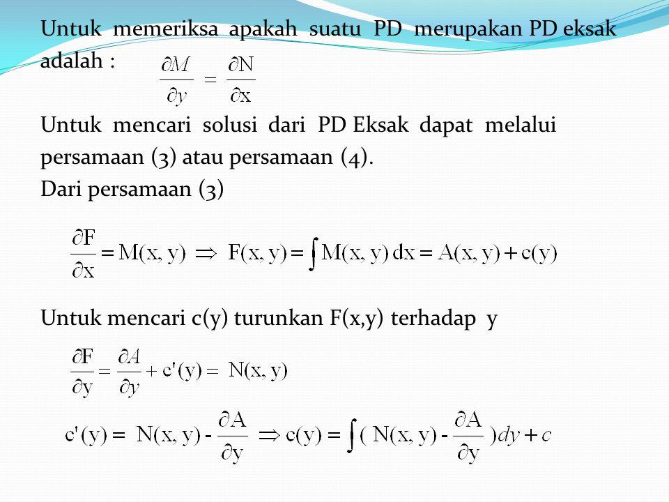 Untuk memeriksa apakah suatu PD merupakan PD eksak adalah : Untuk mencari solusi dari PD Eksak dapat melalui persamaan (3) atau persamaan (4). Dari pe