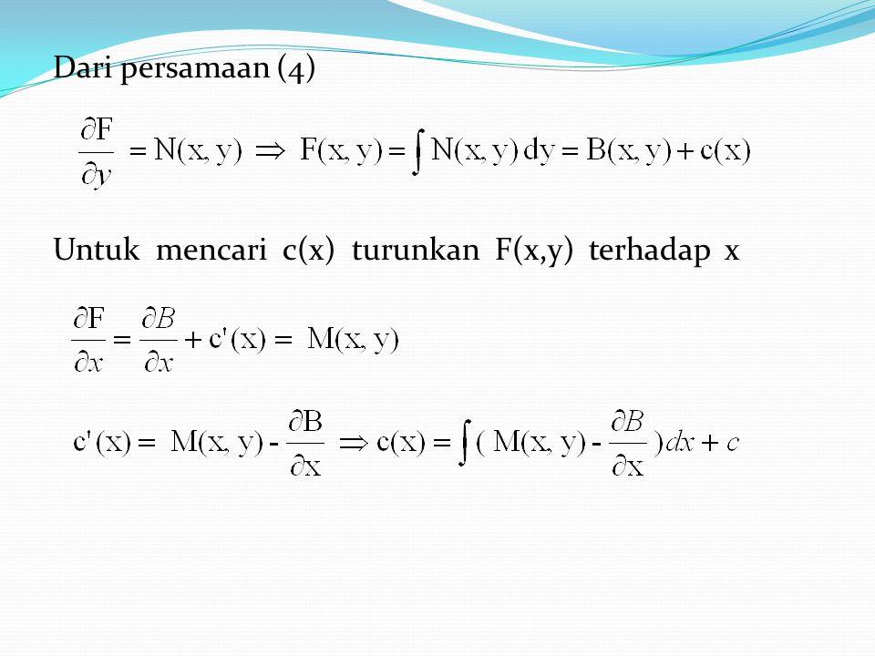Dari persamaan (4) Untuk mencari c(x) turunkan F(x,y) terhadap x