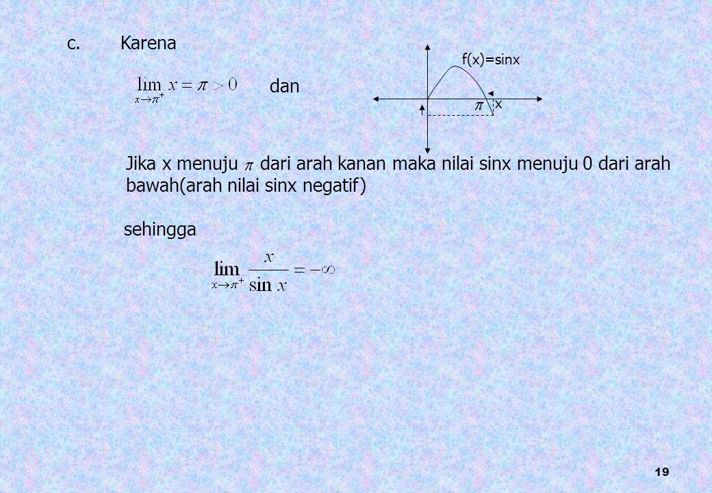 19 c. dan f(x)=sinx x Jika x menuju dari arah kanan maka nilai sinx menuju 0 dari arah bawah(arah nilai sinx negatif) sehingga Karena
