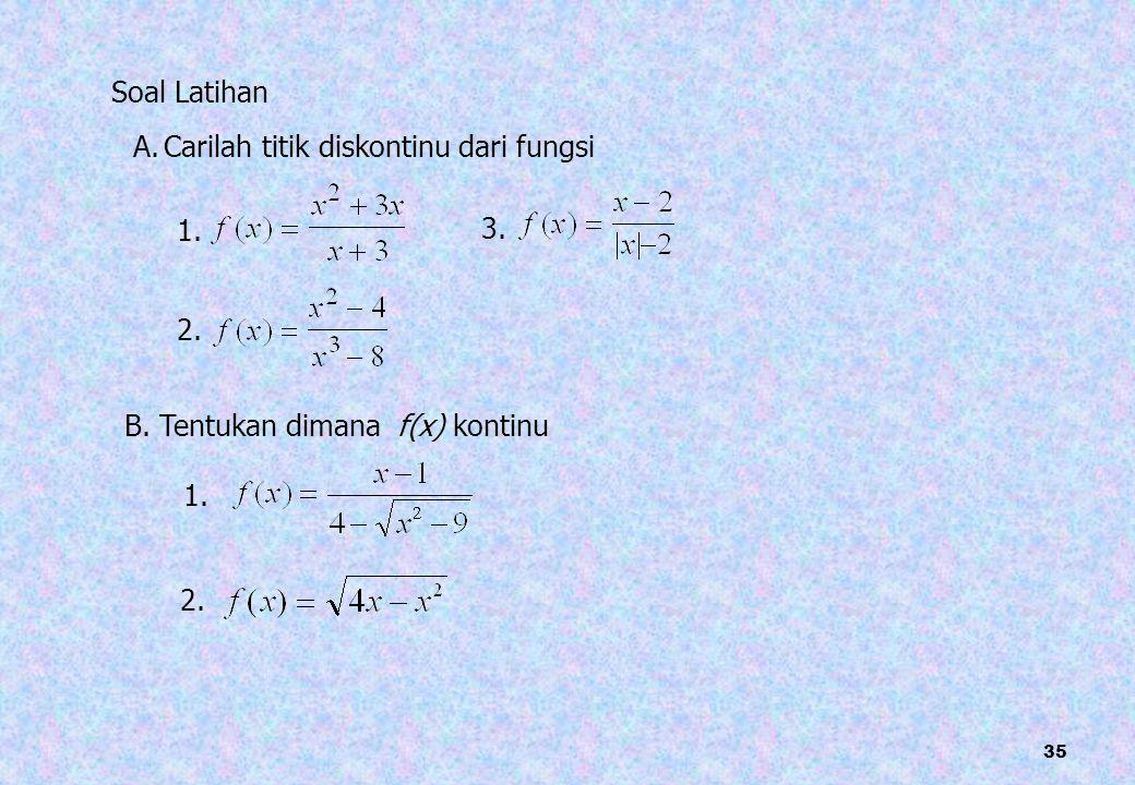 35 A. Carilah titik diskontinu dari fungsi B. Tentukan dimana f(x) kontinu Soal Latihan 1. 2. 3. 1. 2.