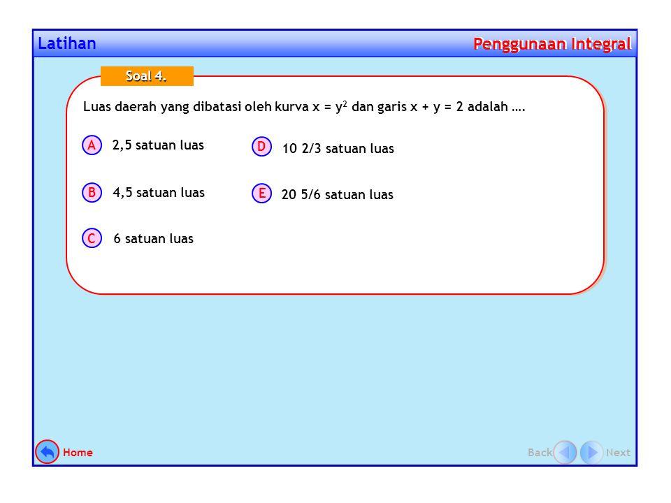 Latihan Penggunaan Integral Penggunaan Integral Luas daerah yang diarsir pada gambar di bawah ini sama dengan …. A B C D E Soal 3. 5 satuan luas 7 2/3