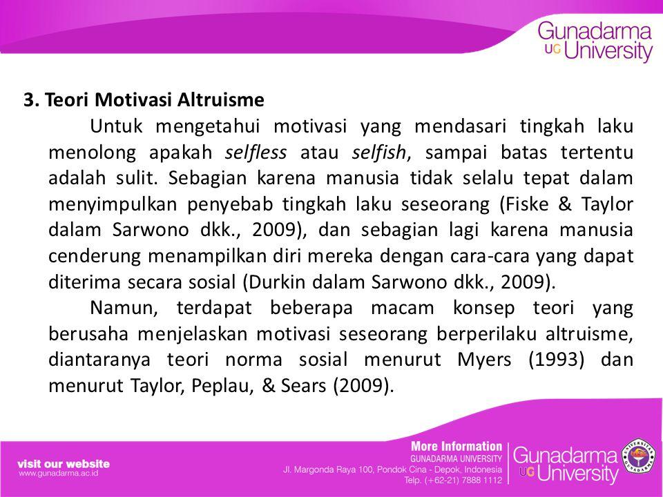 3. Teori Motivasi Altruisme Untuk mengetahui motivasi yang mendasari tingkah laku menolong apakah selfless atau selfish, sampai batas tertentu adalah
