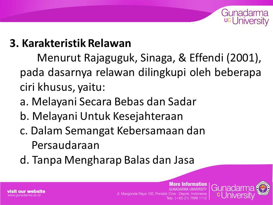 3. Karakteristik Relawan Menurut Rajaguguk, Sinaga, & Effendi (2001), pada dasarnya relawan dilingkupi oleh beberapa ciri khusus, yaitu: a. Melayani S