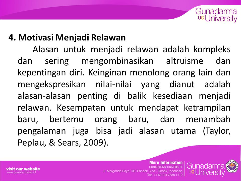 4. Motivasi Menjadi Relawan Alasan untuk menjadi relawan adalah kompleks dan sering mengombinasikan altruisme dan kepentingan diri. Keinginan menolong