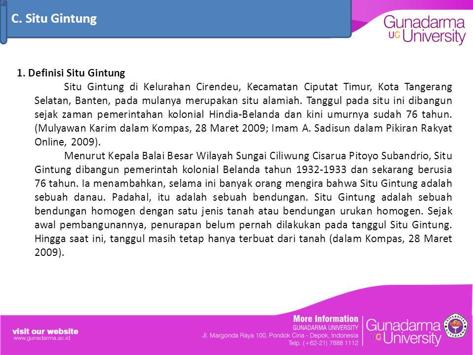 1. Definisi Situ Gintung Situ Gintung di Kelurahan Cirendeu, Kecamatan Ciputat Timur, Kota Tangerang Selatan, Banten, pada mulanya merupakan situ alam