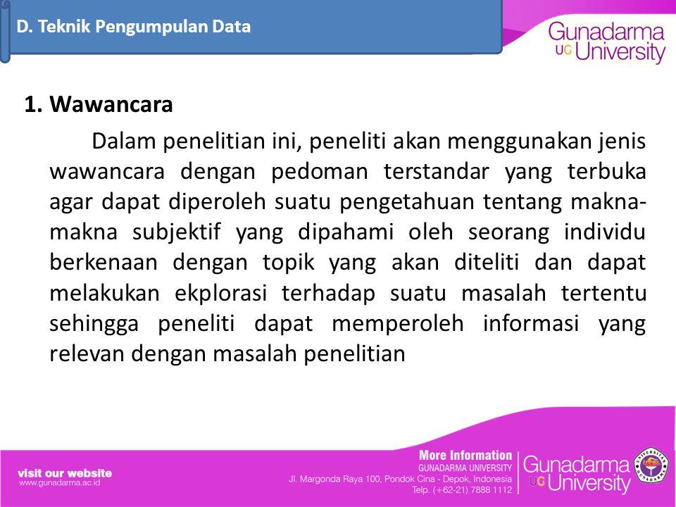 1. Wawancara Dalam penelitian ini, peneliti akan menggunakan jenis wawancara dengan pedoman terstandar yang terbuka agar dapat diperoleh suatu pengeta