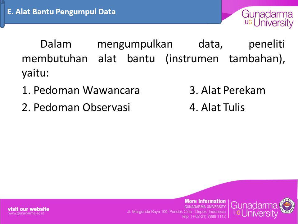 Dalam mengumpulkan data, peneliti membutuhan alat bantu (instrumen tambahan), yaitu: 1.