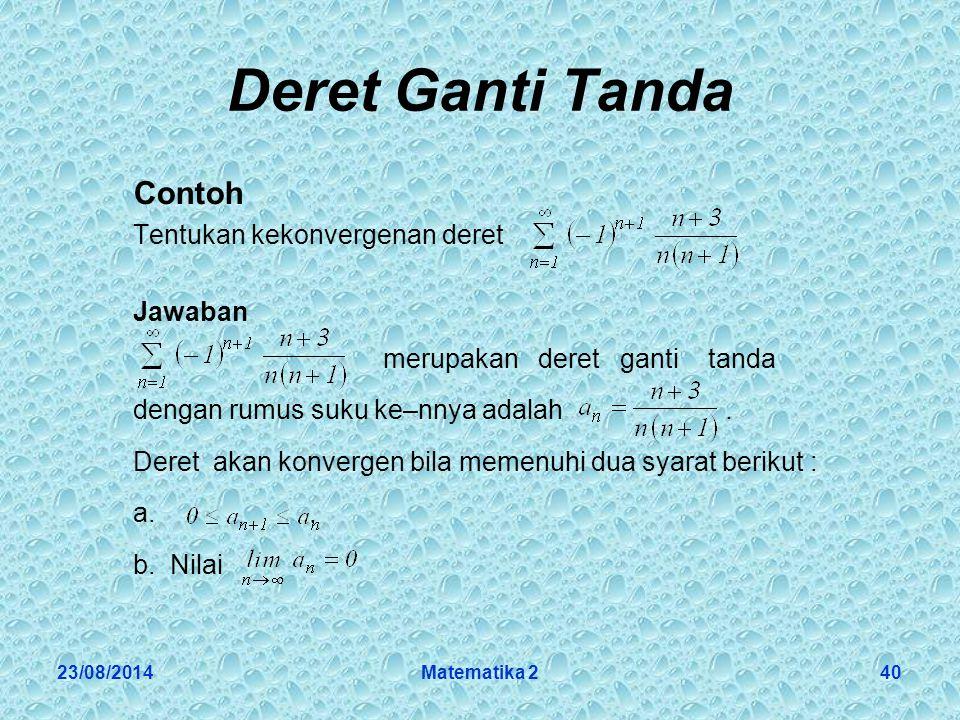 23/08/2014Matematika 240 Deret Ganti Tanda Contoh Tentukan kekonvergenan deret Jawaban merupakan deret ganti tanda dengan rumus suku ke–nnya adalah.