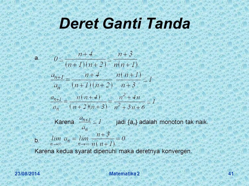 23/08/2014Matematika 241 Deret Ganti Tanda a.Karena jadi {a n } adalah monoton tak naik.