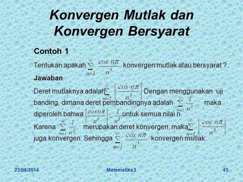 23/08/2014Matematika 243 Konvergen Mutlak dan Konvergen Bersyarat Contoh 1 Tentukan apakah konvergen mutlak atau bersyarat .