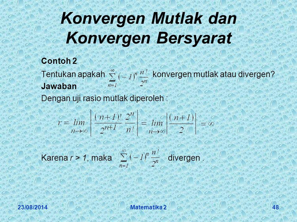 23/08/2014Matematika 248 Konvergen Mutlak dan Konvergen Bersyarat Contoh 2 Tentukan apakah konvergen mutlak atau divergen.