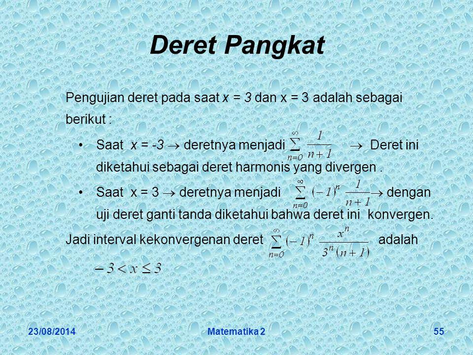 23/08/2014Matematika 255 Deret Pangkat Pengujian deret pada saat x = 3 dan x = 3 adalah sebagai berikut : Saat x = -3  deretnya menjadi  Deret ini diketahui sebagai deret harmonis yang divergen.