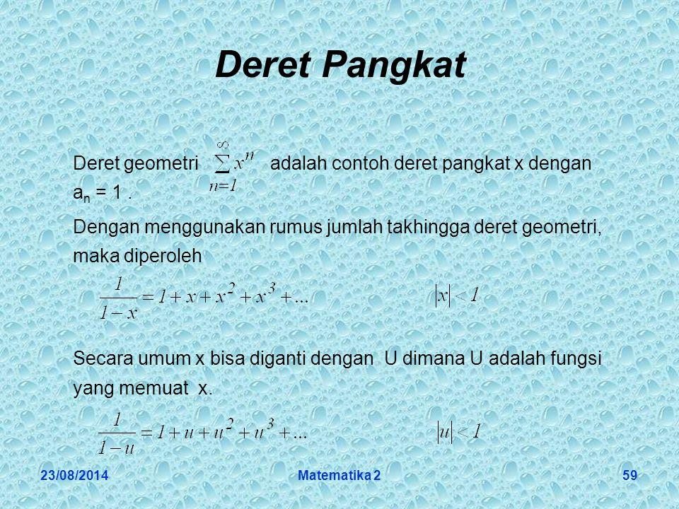 23/08/2014Matematika 259 Deret Pangkat Deret geometri adalah contoh deret pangkat x dengan a n = 1.