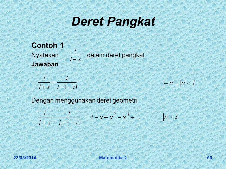 23/08/2014Matematika 260 Deret Pangkat Contoh 1 Nyatakan dalam deret pangkat Jawaban Dengan menggunakan deret geometri