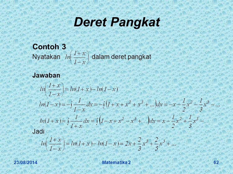 23/08/2014Matematika 262 Deret Pangkat Contoh 3 Nyatakan dalam deret pangkat Jawaban Jadi