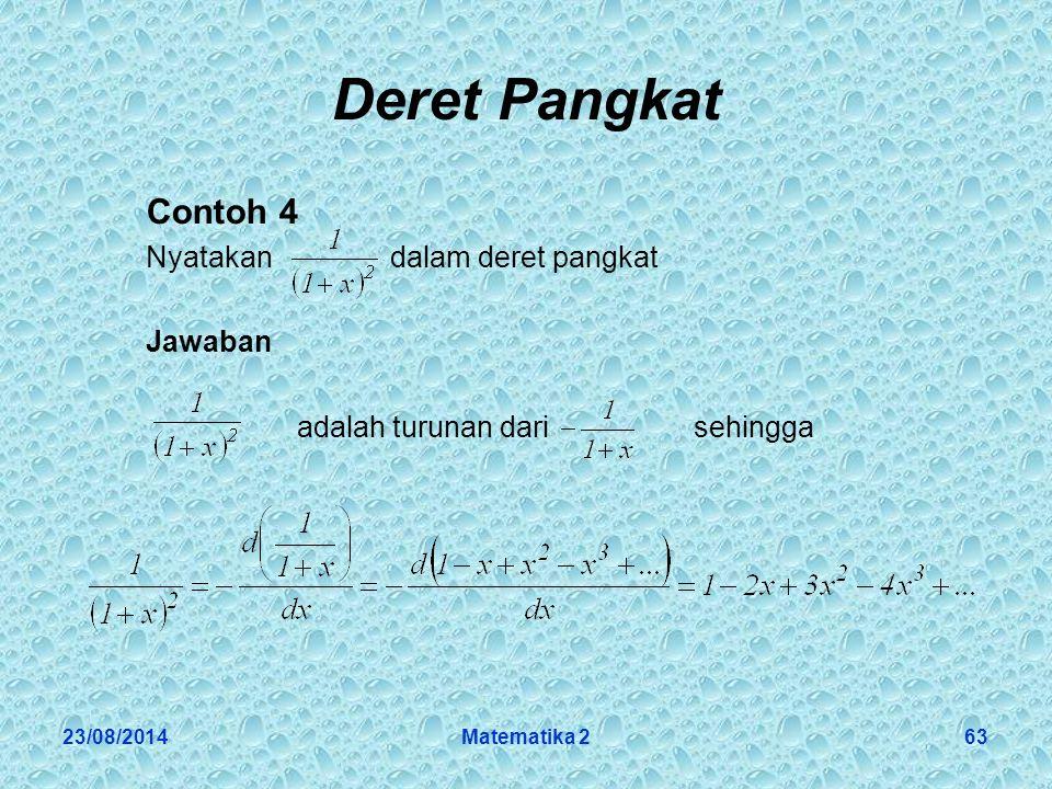 23/08/2014Matematika 263 Deret Pangkat Contoh 4 Nyatakan dalam deret pangkat Jawaban adalah turunan dari sehingga