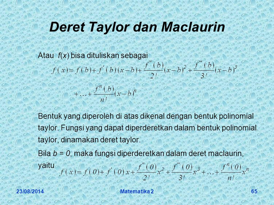 23/08/2014Matematika 265 Deret Taylor dan Maclaurin Atau f(x) bisa dituliskan sebagai Bentuk yang diperoleh di atas dikenal dengan bentuk polinomial taylor.