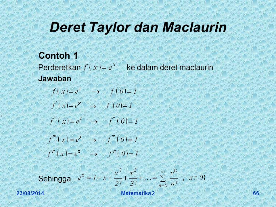23/08/2014Matematika 266 Deret Taylor dan Maclaurin Contoh 1 Perderetkan ke dalam deret maclaurin Jawaban Sehingga