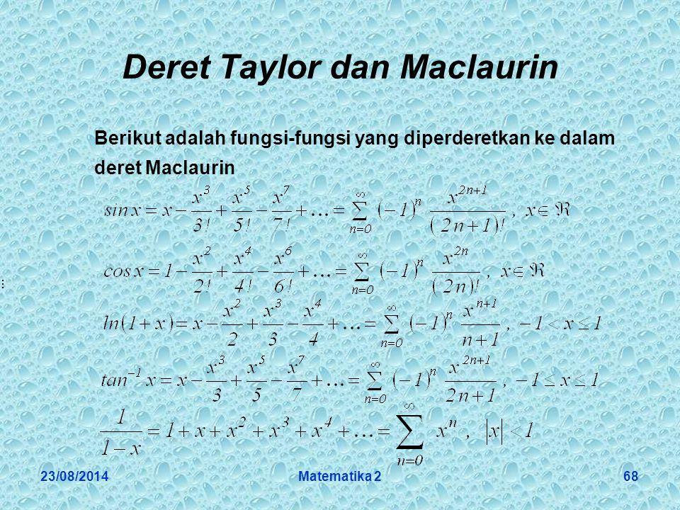 23/08/2014Matematika 268 Deret Taylor dan Maclaurin Berikut adalah fungsi-fungsi yang diperderetkan ke dalam deret Maclaurin
