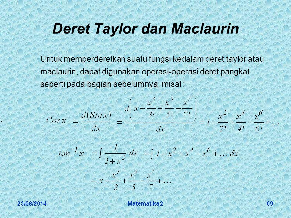 23/08/2014Matematika 269 Deret Taylor dan Maclaurin Untuk memperderetkan suatu fungsi kedalam deret taylor atau maclaurin, dapat digunakan operasi-operasi deret pangkat seperti pada bagian sebelumnya, misal :