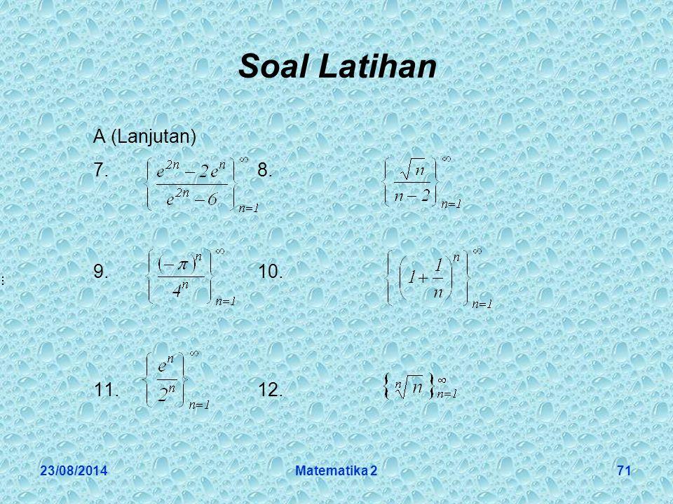 23/08/2014Matematika 271 Soal Latihan A (Lanjutan) 7.8. 9.10. 11.12.