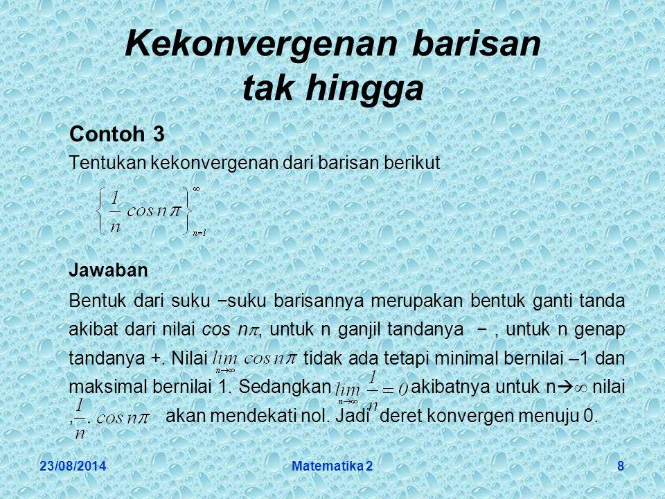 23/08/2014Matematika 229 Uji Deret Positif Contoh 2 Uji kekonvergenan Jawaban Dengan uji banding, digunakan deret pembanding, dimana.