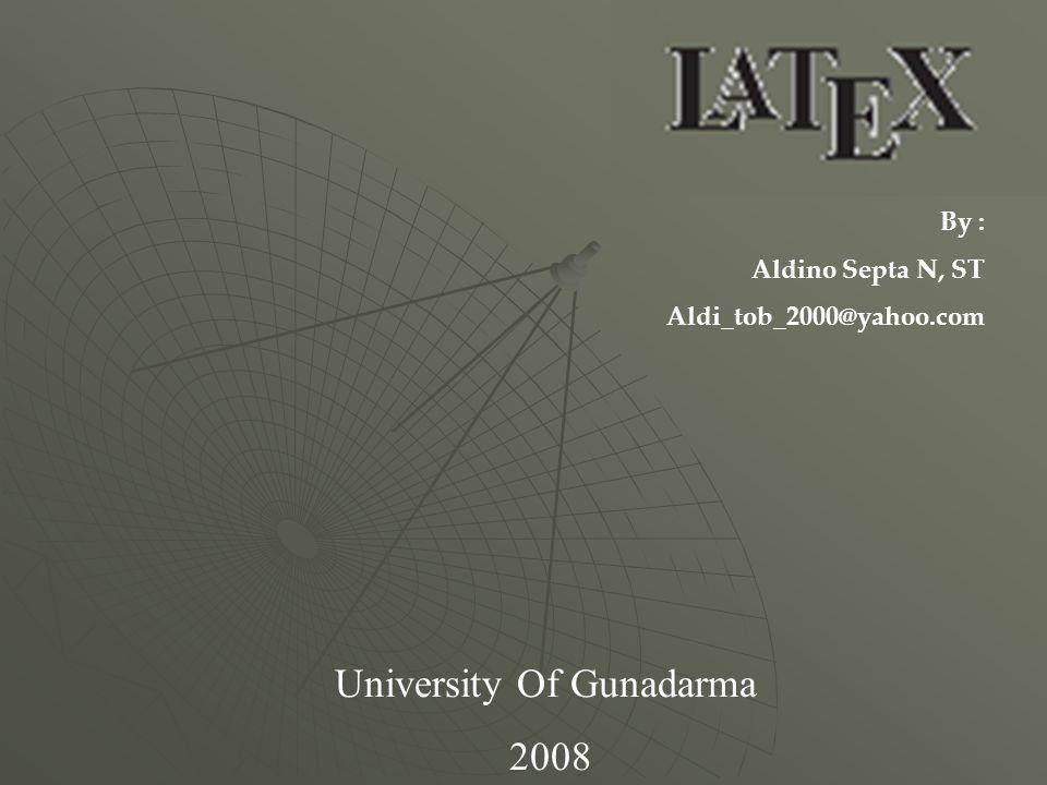By : Aldino Septa N, ST Aldi_tob_2000@yahoo.com University Of Gunadarma 2008