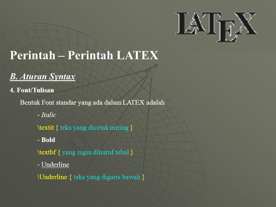 Perintah – Perintah LATEX B. Aturan Syntax 4. Font/Tulisan Bentuk Font standar yang ada dalam LATEX adalah - Italic \textit { teks yang dicetak miring
