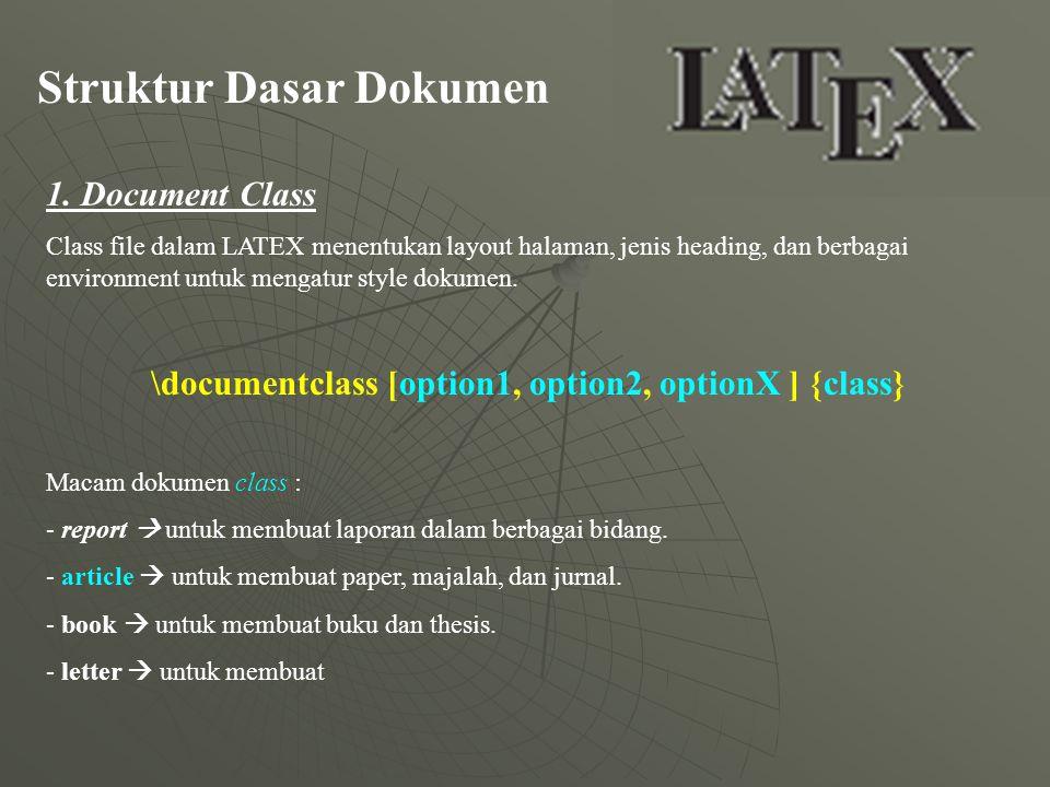 Struktur Dasar Dokumen 1. Document Class Class file dalam LATEX menentukan layout halaman, jenis heading, dan berbagai environment untuk mengatur styl