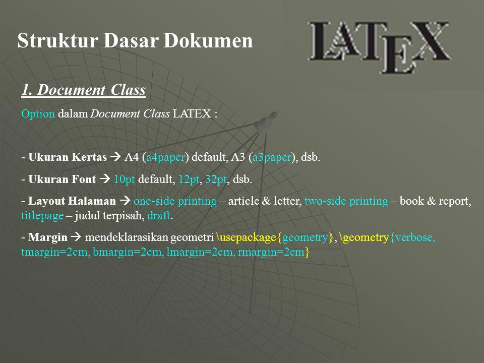 Struktur Dasar Dokumen 1. Document Class Option dalam Document Class LATEX : - Ukuran Kertas  A4 (a4paper) default, A3 (a3paper), dsb. - Ukuran Font
